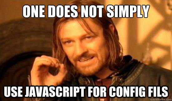 One doe not simply use JavaScript for config files
